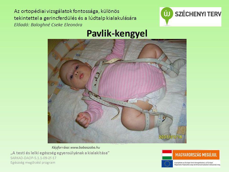 """Pavlik-kengyel """"A testi és lelki egészség egyensúlyának a kialakítása"""" SARKAD-DAOP-5.1.1-09-2f-17 Egészség megőrzési program Az ortopédiai vizsgálatok"""