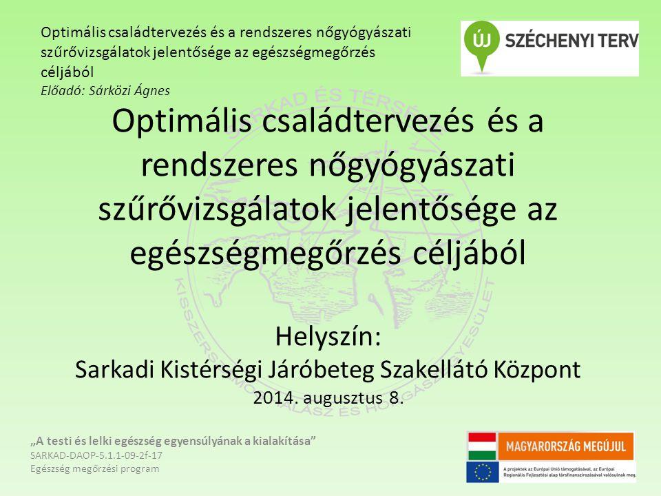 Optimális családtervezés és a rendszeres nőgyógyászati szűrővizsgálatok jelentősége az egészségmegőrzés céljából Helyszín: Sarkadi Kistérségi Járóbete