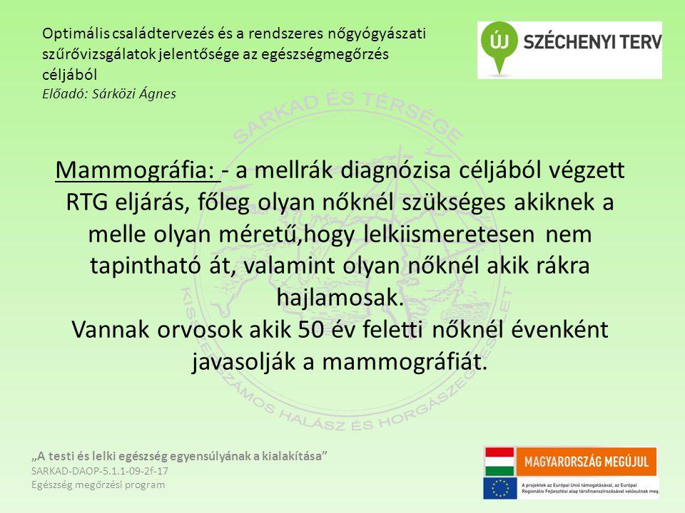 Mammográfia: - a mellrák diagnózisa céljából végzett RTG eljárás, főleg olyan nőknél szükséges akiknek a melle olyan méretű,hogy lelkiismeretesen nem