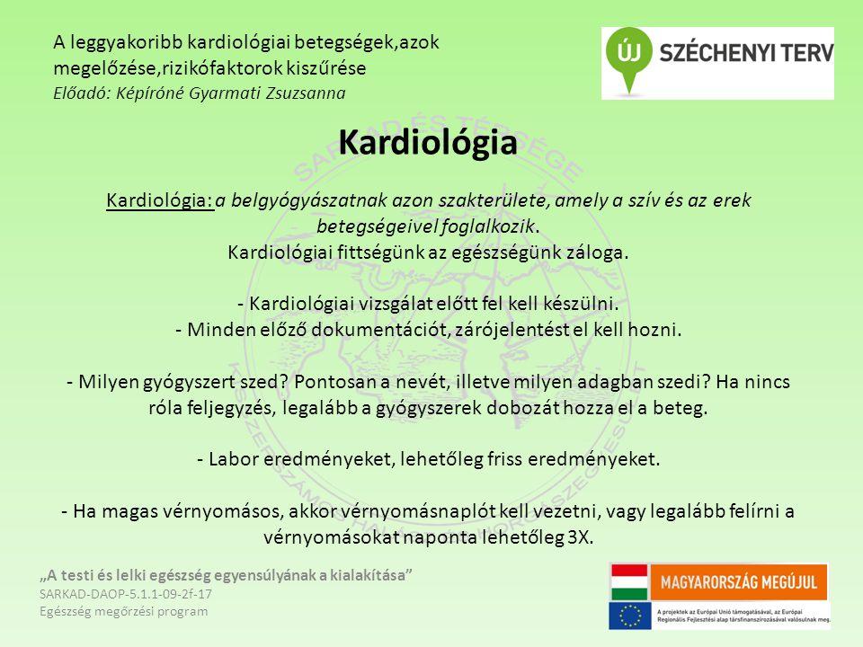 Kardiológia Kardiológia: a belgyógyászatnak azon szakterülete, amely a szív és az erek betegségeivel foglalkozik. Kardiológiai fittségünk az egészségü