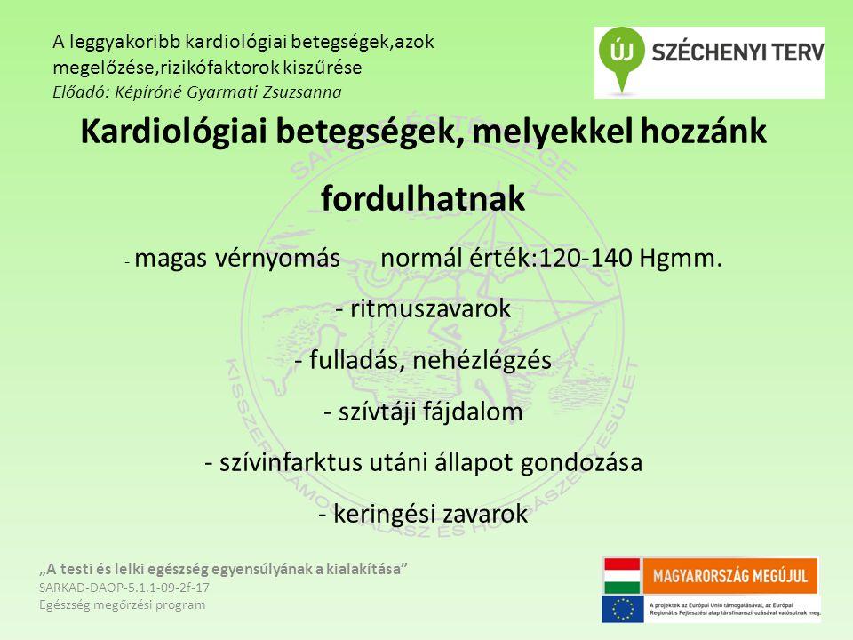 Kardiológiai betegségek, melyekkel hozzánk fordulhatnak - magas vérnyomásnormál érték:120-140 Hgmm. - ritmuszavarok - fulladás, nehézlégzés - szívtáji