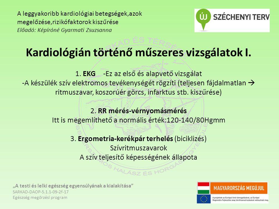 Kardiológián történő műszeres vizsgálatok I. 1. EKG-Ez az első és alapvető vizsgálat -A készülék szív elektromos tevékenységét rögzíti (teljesen fájda
