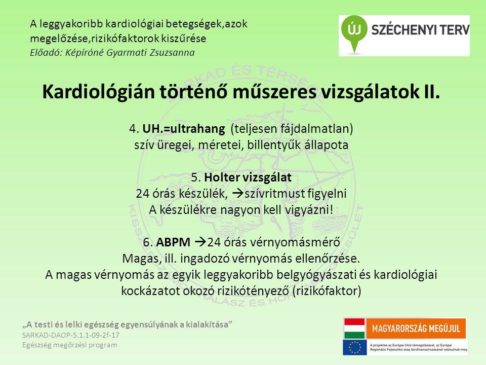 Kardiológián történő műszeres vizsgálatok II. 4. UH.=ultrahang (teljesen fájdalmatlan) szív üregei, méretei, billentyűk állapota 5. Holter vizsgálat 2