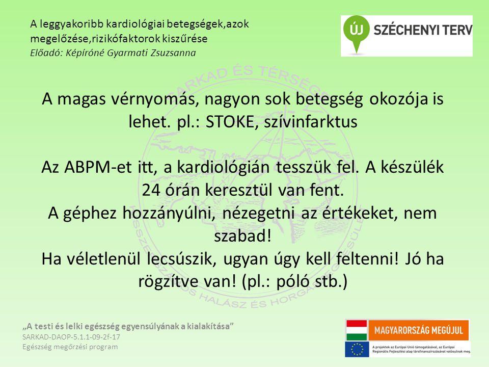 A magas vérnyomás, nagyon sok betegség okozója is lehet. pl.: STOKE, szívinfarktus Az ABPM-et itt, a kardiológián tesszük fel. A készülék 24 órán kere