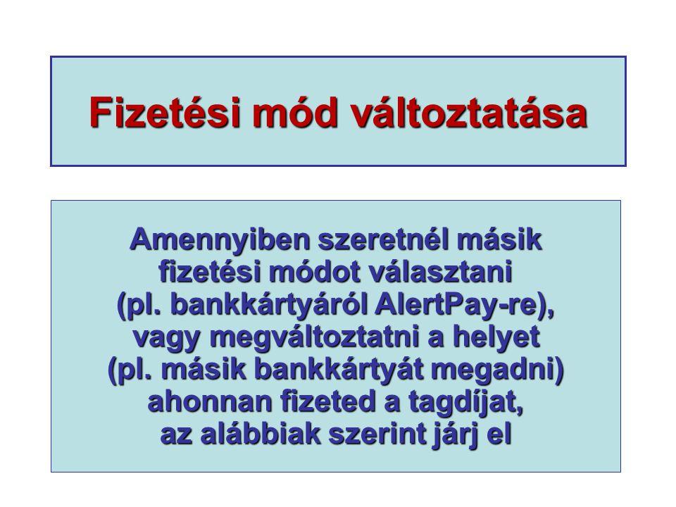 Fizetési mód változtatása Amennyiben szeretnél másik fizetési módot választani (pl. bankkártyáról AlertPay-re), vagy megváltoztatni a helyet (pl. mási