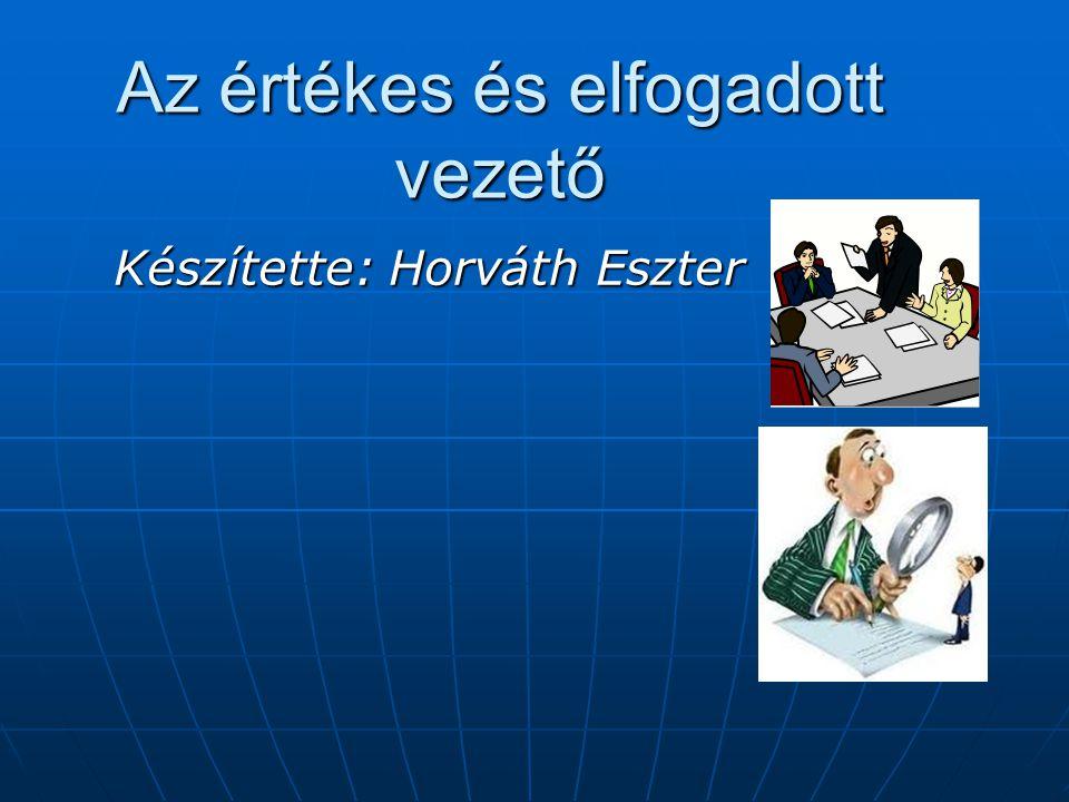 Az értékes és elfogadott vezető Készítette: Horváth Eszter