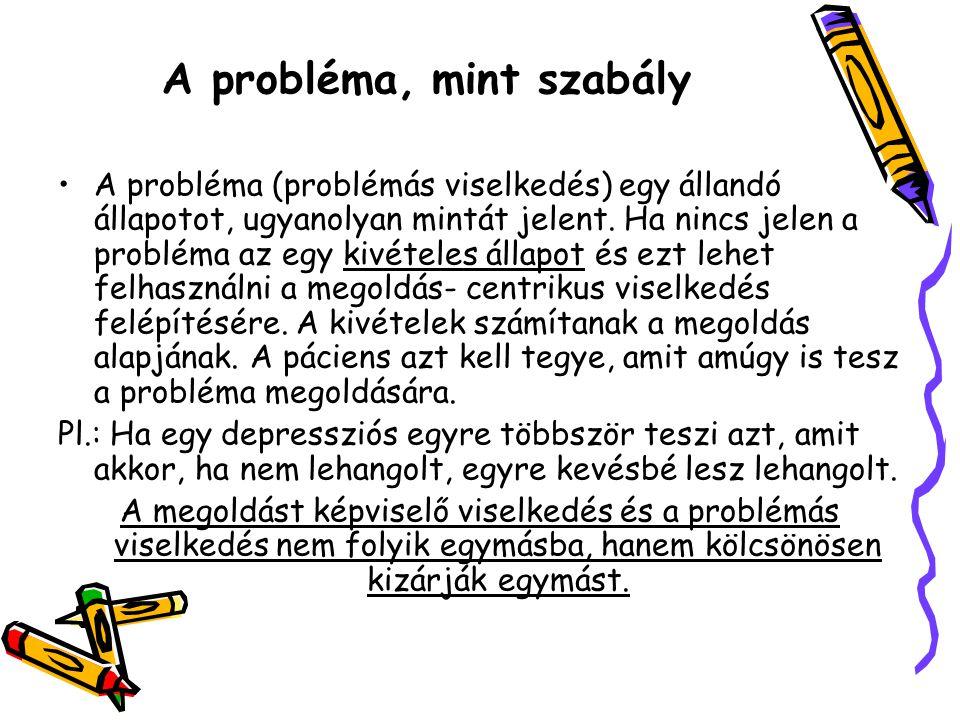 A probléma, mint szabály A probléma (problémás viselkedés) egy állandó állapotot, ugyanolyan mintát jelent. Ha nincs jelen a probléma az egy kivételes
