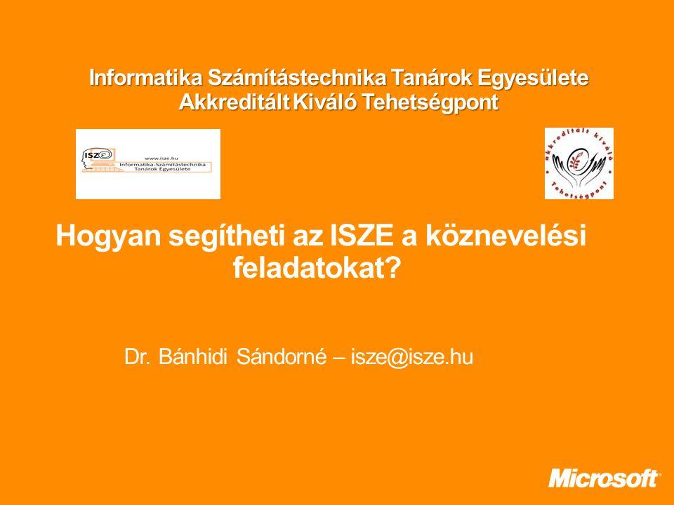 Informatika Számítástechnika Tanárok Egyesülete Akkreditált Kiváló Tehetségpont Hogyan segítheti az ISZE a köznevelési feladatokat.