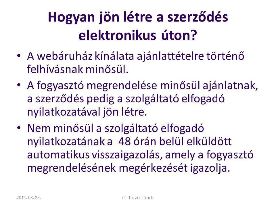 2014. 08. 25.dr. Turzó Tünde Hogyan jön létre a szerződés elektronikus úton? A webáruház kínálata ajánlattételre történő felhívásnak minősül. A fogyas
