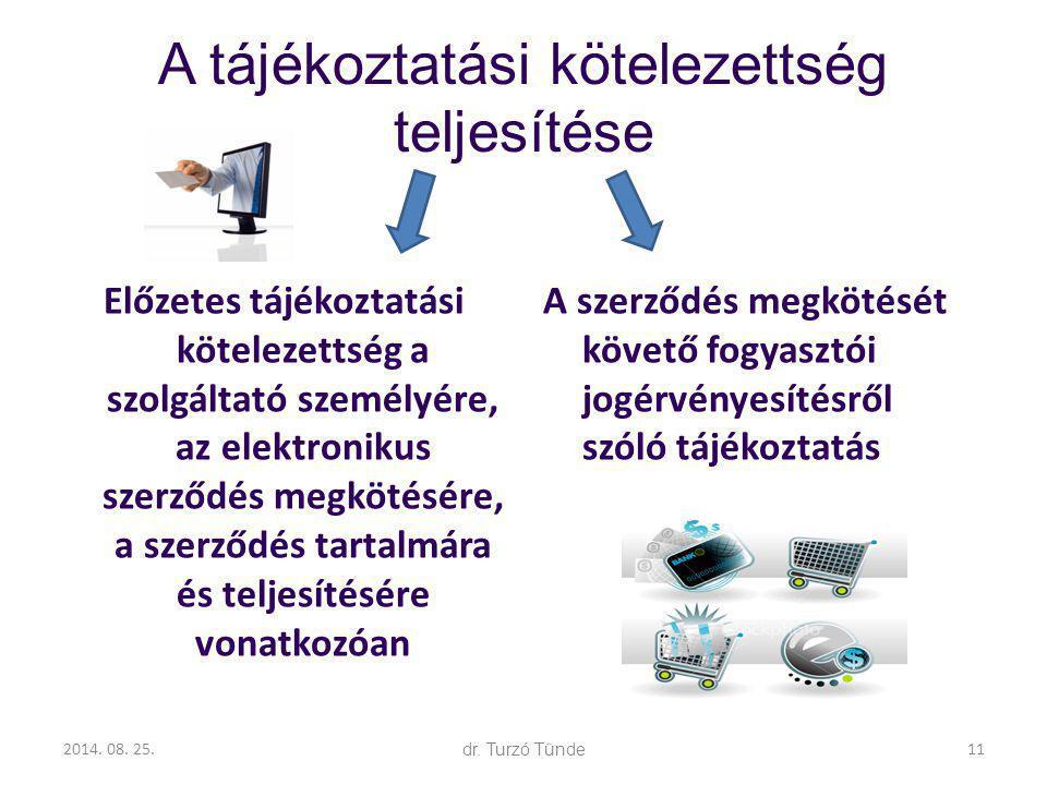 2014. 08. 25.dr. Turzó Tünde A tájékoztatási kötelezettség teljesítése Előzetes tájékoztatási kötelezettség a szolgáltató személyére, az elektronikus