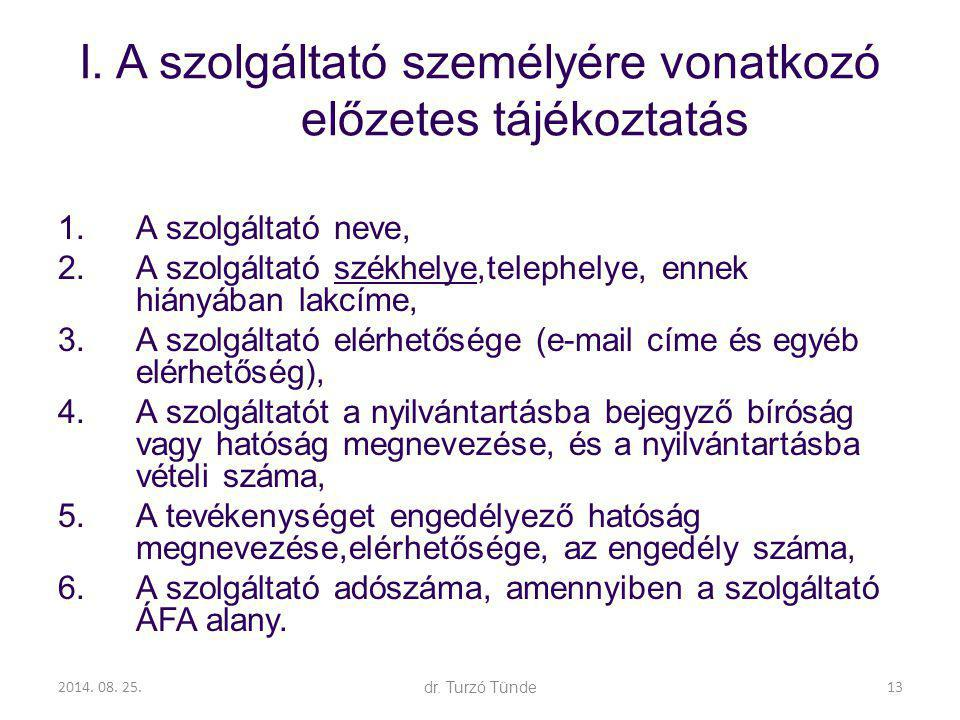 2014. 08. 25.dr. Turzó Tünde I. A szolgáltató személyére vonatkozó előzetes tájékoztatás 1.A szolgáltató neve, 2.A szolgáltató székhelye,telephelye, e