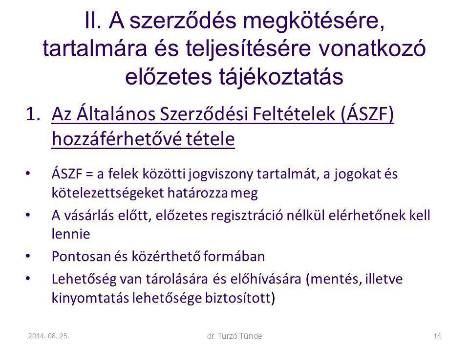 2014. 08. 25.dr. Turzó Tünde II. A szerződés megkötésére, tartalmára és teljesítésére vonatkozó előzetes tájékoztatás 1.Az Általános Szerződési Feltét