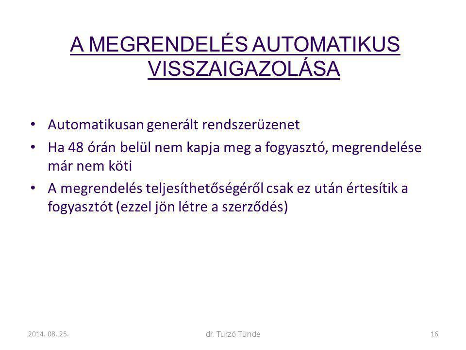 2014. 08. 25.dr. Turzó Tünde A MEGRENDELÉS AUTOMATIKUS VISSZAIGAZOLÁSA Automatikusan generált rendszerüzenet Ha 48 órán belül nem kapja meg a fogyaszt