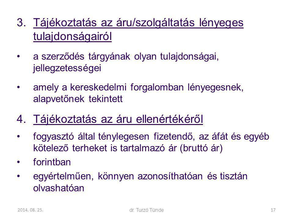 2014. 08. 25.dr. Turzó Tünde 3.Tájékoztatás az áru/szolgáltatás lényeges tulajdonságairól a szerződés tárgyának olyan tulajdonságai, jellegzetességei