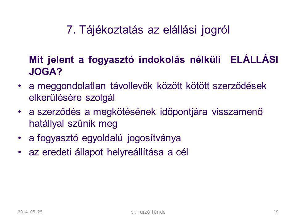 2014. 08. 25.dr. Turzó Tünde 7. Tájékoztatás az elállási jogról Mit jelent a fogyasztó indokolás nélküli ELÁLLÁSI JOGA? a meggondolatlan távollevők kö