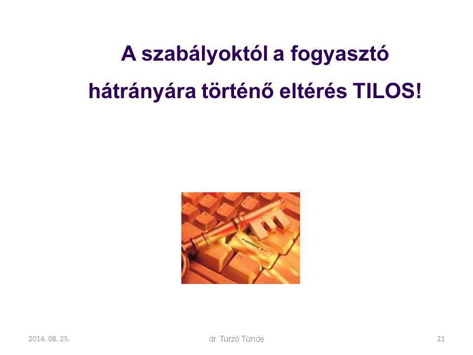 2014. 08. 25.dr. Turzó Tünde A szabályoktól a fogyasztó hátrányára történő eltérés TILOS! 21