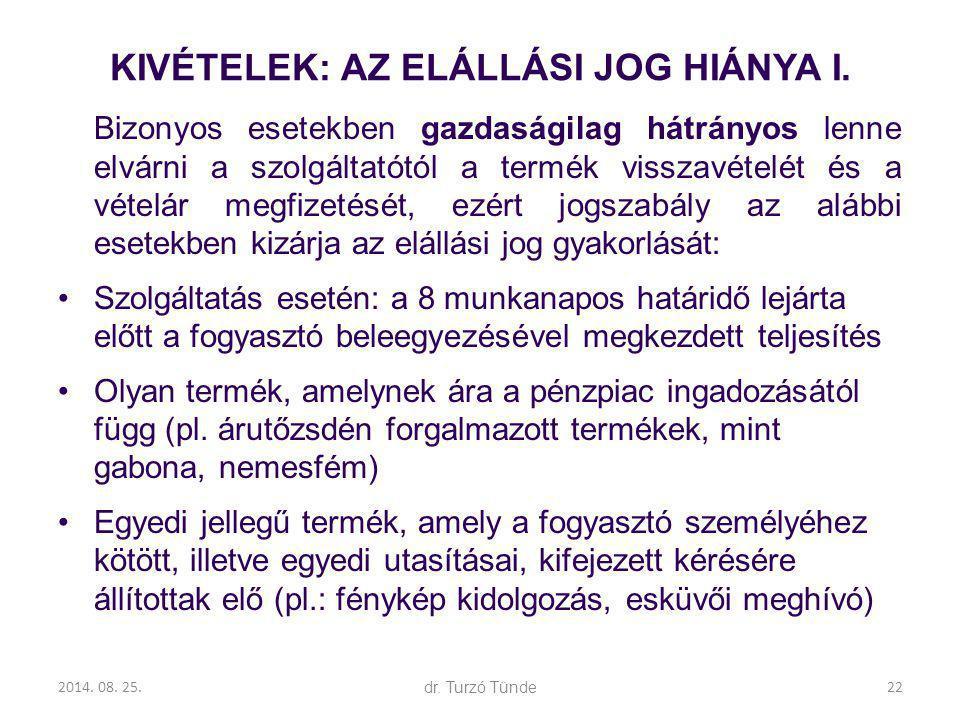 2014. 08. 25.dr. Turzó Tünde KIVÉTELEK: AZ ELÁLLÁSI JOG HIÁNYA I. Bizonyos esetekben gazdaságilag hátrányos lenne elvárni a szolgáltatótól a termék vi