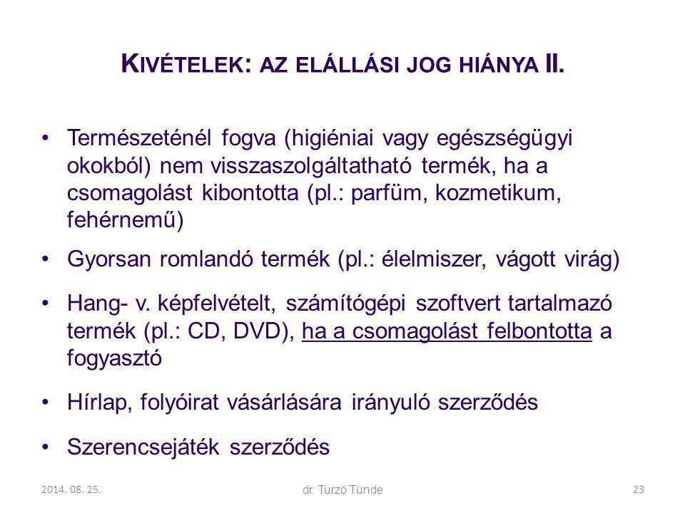 2014. 08. 25.dr. Turzó Tünde K IVÉTELEK : AZ ELÁLLÁSI JOG HIÁNYA II. Természeténél fogva (higiéniai vagy egészségügyi okokból) nem visszaszolgáltathat