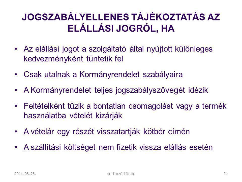 2014. 08. 25.dr. Turzó Tünde JOGSZABÁLYELLENES TÁJÉKOZTATÁS AZ ELÁLLÁSI JOGRÓL, HA Az elállási jogot a szolgáltató által nyújtott különleges kedvezmén