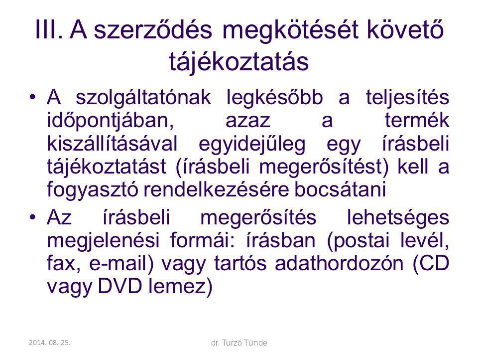 2014. 08. 25.dr. Turzó Tünde III. A szerződés megkötését követő tájékoztatás A szolgáltatónak legkésőbb a teljesítés időpontjában, azaz a termék kiszá