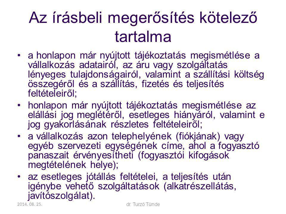 2014. 08. 25.dr. Turzó Tünde Az írásbeli megerősítés kötelező tartalma a honlapon már nyújtott tájékoztatás megismétlése a vállalkozás adatairól, az á