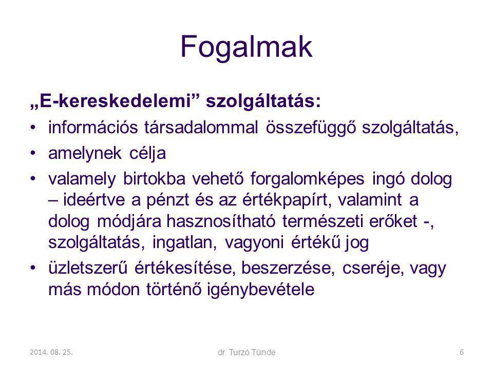 """2014. 08. 25.dr. Turzó Tünde Fogalmak """"E-kereskedelemi"""" szolgáltatás: információs társadalommal összefüggő szolgáltatás, amelynek célja valamely birto"""