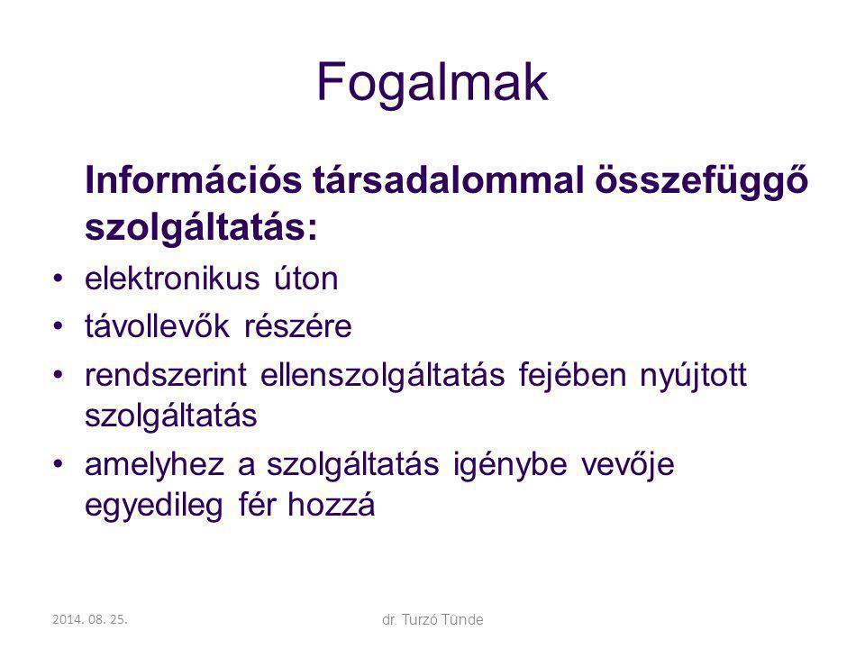 2014. 08. 25.dr. Turzó Tünde Fogalmak Információs társadalommal összefüggő szolgáltatás: elektronikus úton távollevők részére rendszerint ellenszolgál