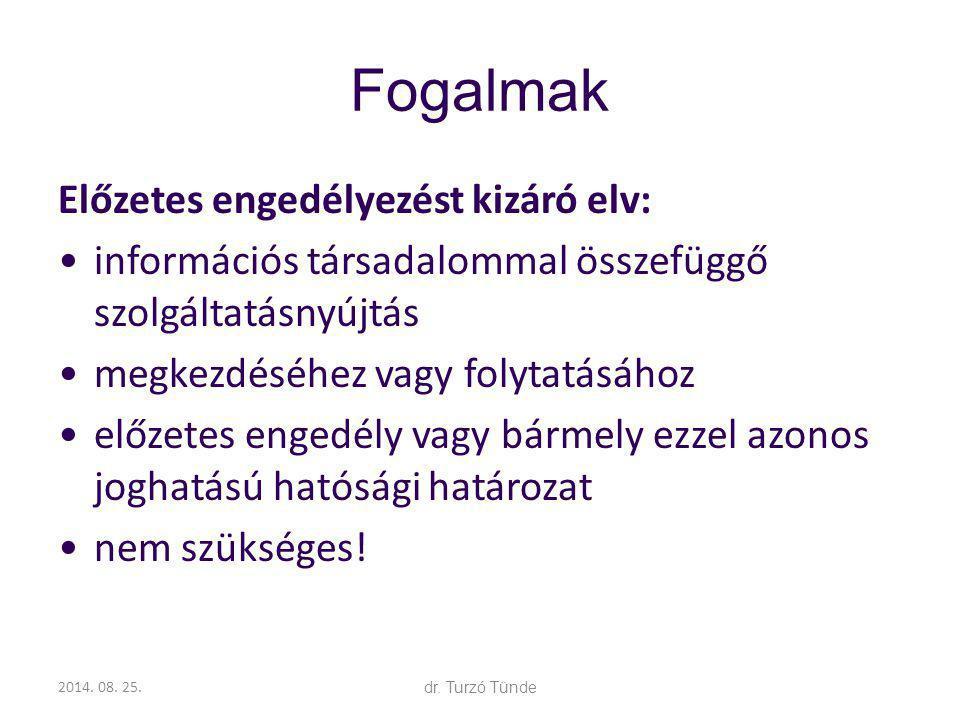 2014. 08. 25.dr. Turzó Tünde Fogalmak Előzetes engedélyezést kizáró elv: információs társadalommal összefüggő szolgáltatásnyújtás megkezdéséhez vagy f
