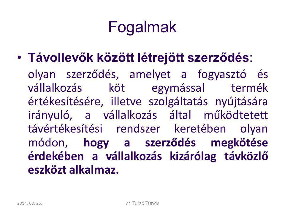 2014. 08. 25.dr. Turzó Tünde Fogalmak Távollevők között létrejött szerződés: olyan szerződés, amelyet a fogyasztó és vállalkozás köt egymással termék
