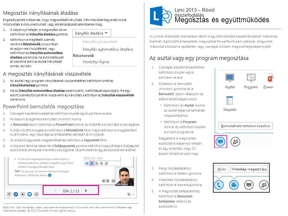 Lync 2013 – Rövid összefoglalás BIZALMAS. Csak titoktartást vállaló partnereknek terjeszthető. A Microsoft nem vállal semminemű kifejezett vagy vélelm
