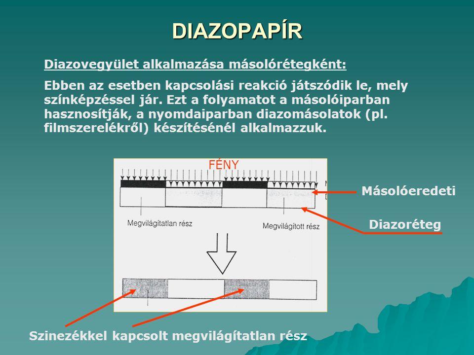 DIAZOPAPÍR Diazovegyület alkalmazása másolórétegként: Ebben az esetben kapcsolási reakció játszódik le, mely színképzéssel jár. Ezt a folyamatot a más
