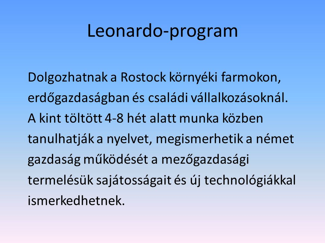 Leonardo-program Gyakorlati lehetőségek bővítéseként a Leonardo da Vinci, és a Szakiskolai mobilitási program keretében már 6 éve szervez iskolánk kül