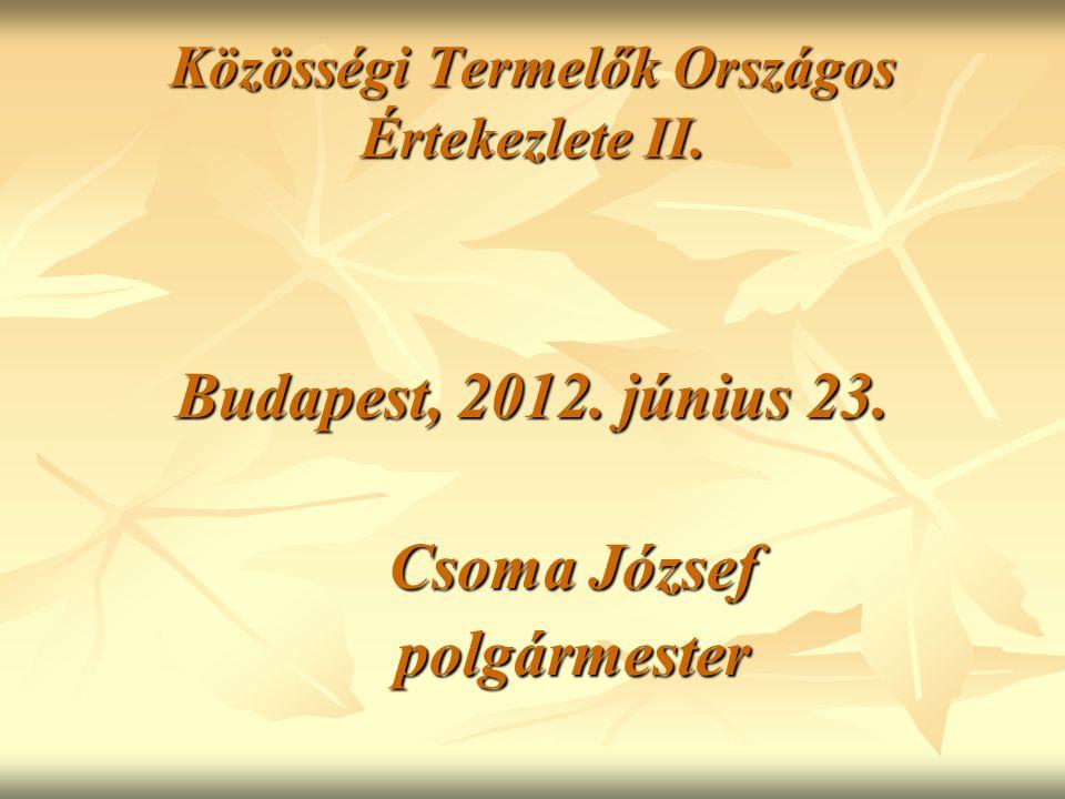 Közösségi Termelők Országos Értekezlete II. Budapest, 2012.