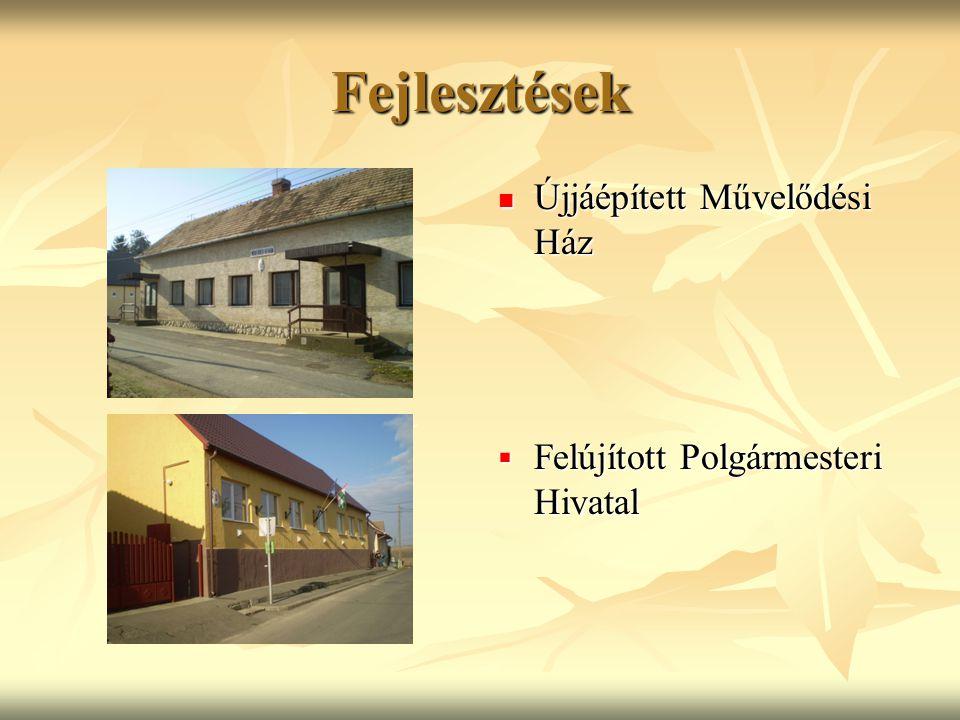 Fejlesztések Újjáépített Művelődési Ház Újjáépített Művelődési Ház  Felújított Polgármesteri Hivatal