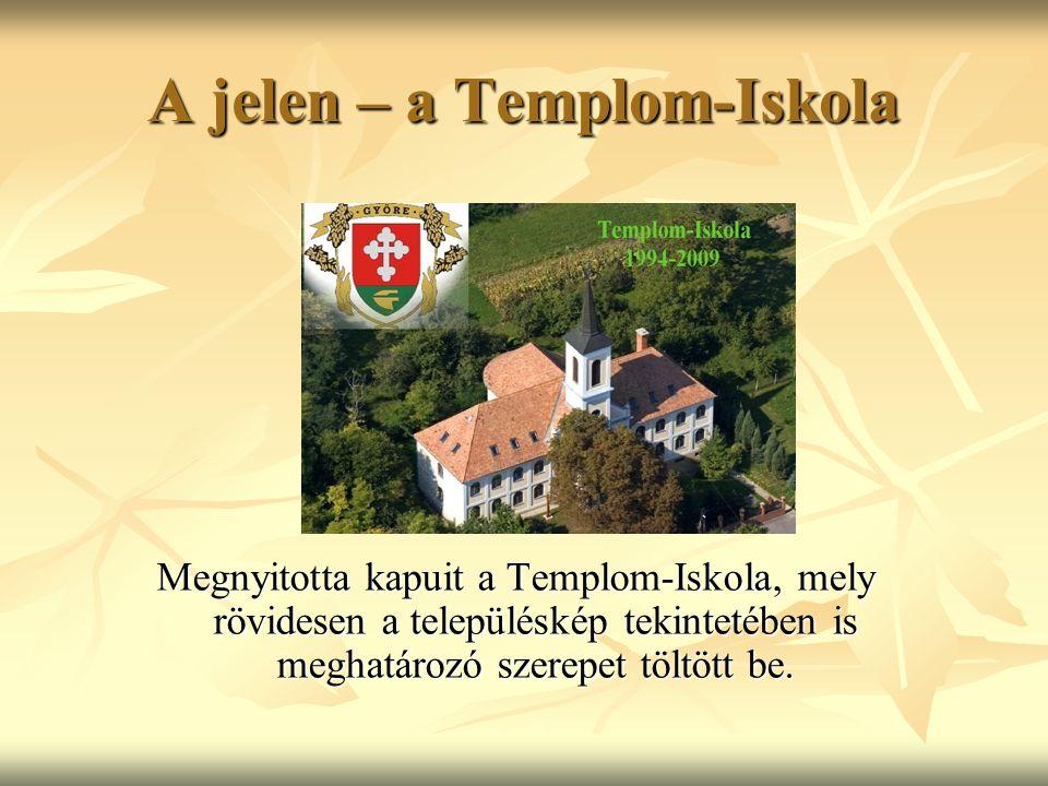 A jelen – a Templom-Iskola Megnyitotta kapuit a Templom-Iskola, mely rövidesen a településkép tekintetében is meghatározó szerepet töltött be.