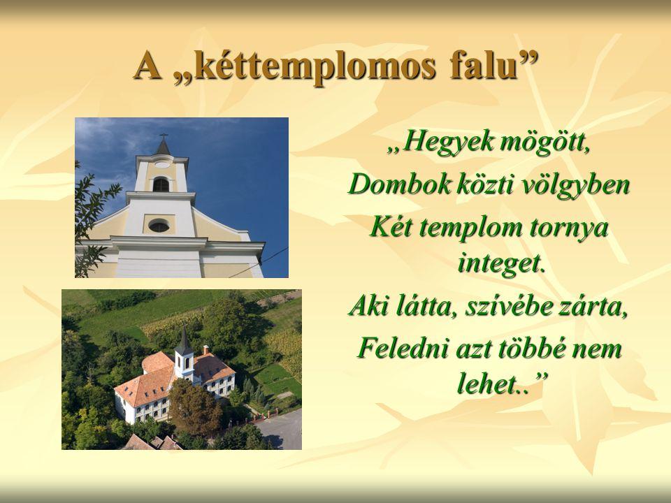 """A """"kéttemplomos falu """"Hegyek mögött, Dombok közti völgyben Két templom tornya integet."""