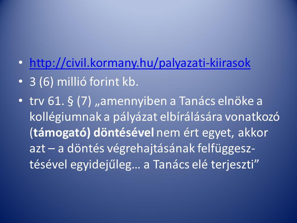 """http://civil.kormany.hu/palyazati-kiirasok 3 (6) millió forint kb. trv 61. § (7) """"amennyiben a Tanács elnöke a kollégiumnak a pályázat elbírálására vo"""