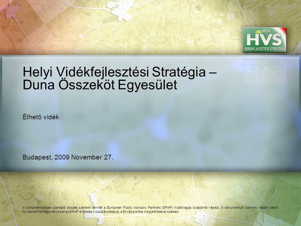 Budapest, 2009 November 27. Helyi Vidékfejlesztési Stratégia – Duna Összeköt Egyesület A dokumentumban szereplő összes szellemi termék a European Publ