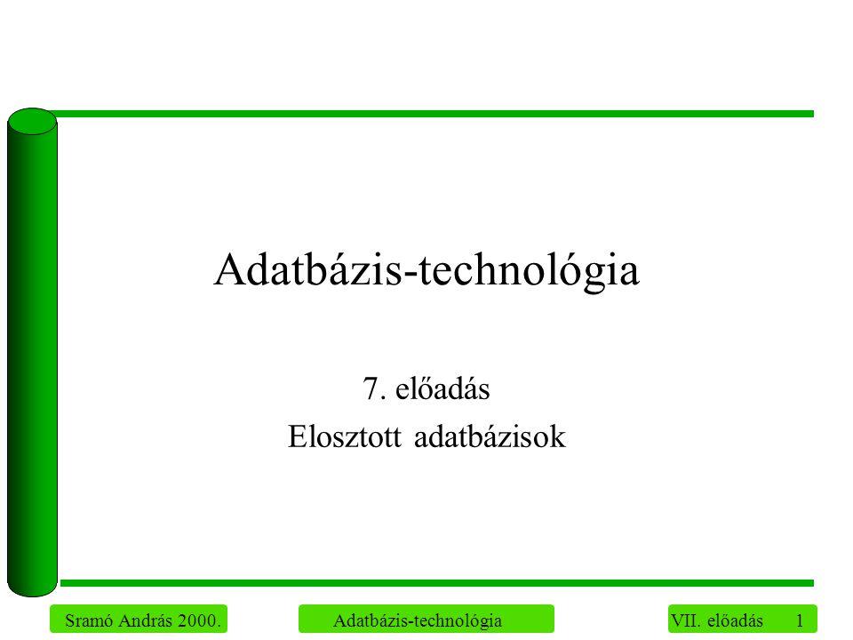 1 Sramó András 2000. Adatbázis-technológia VII. előadás Adatbázis-technológia 7.
