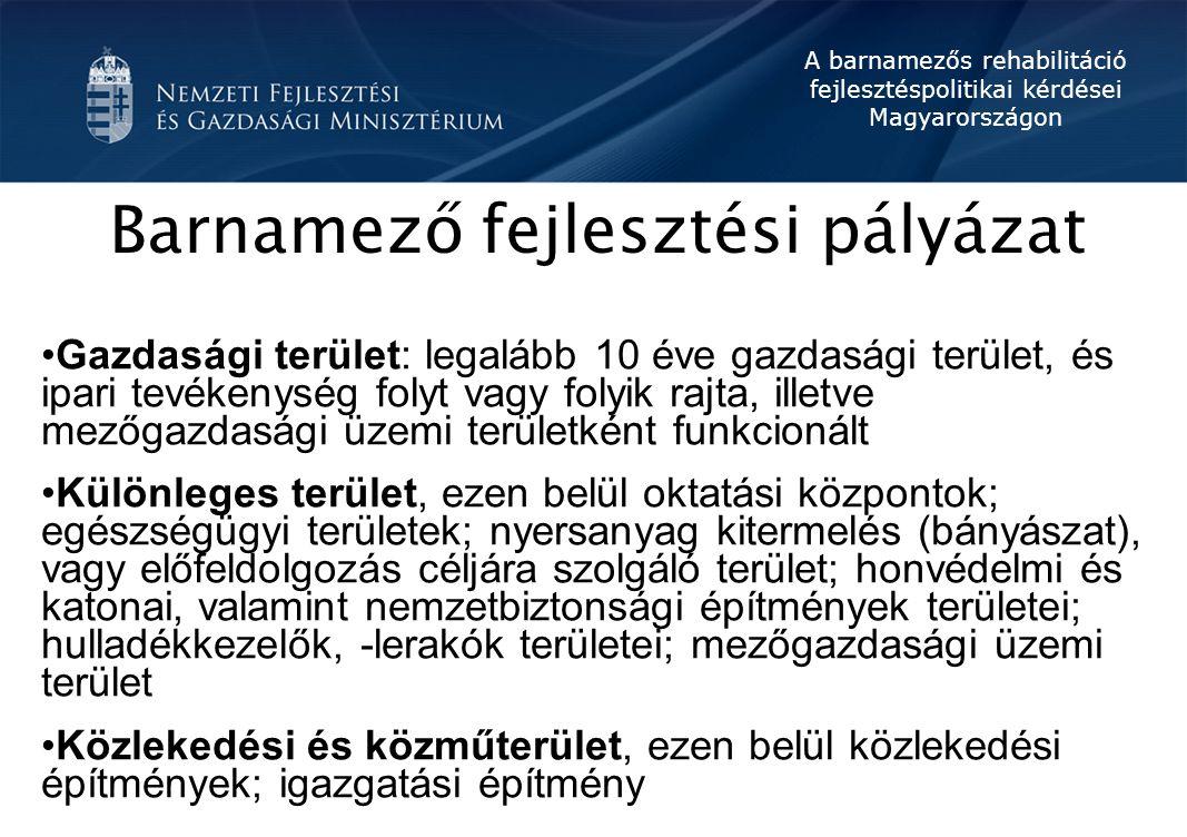 A barnamezős rehabilitáció fejlesztéspolitikai kérdései Magyarországon Barnamező fejlesztési pályázat Gazdasági terület: legalább 10 éve gazdasági ter