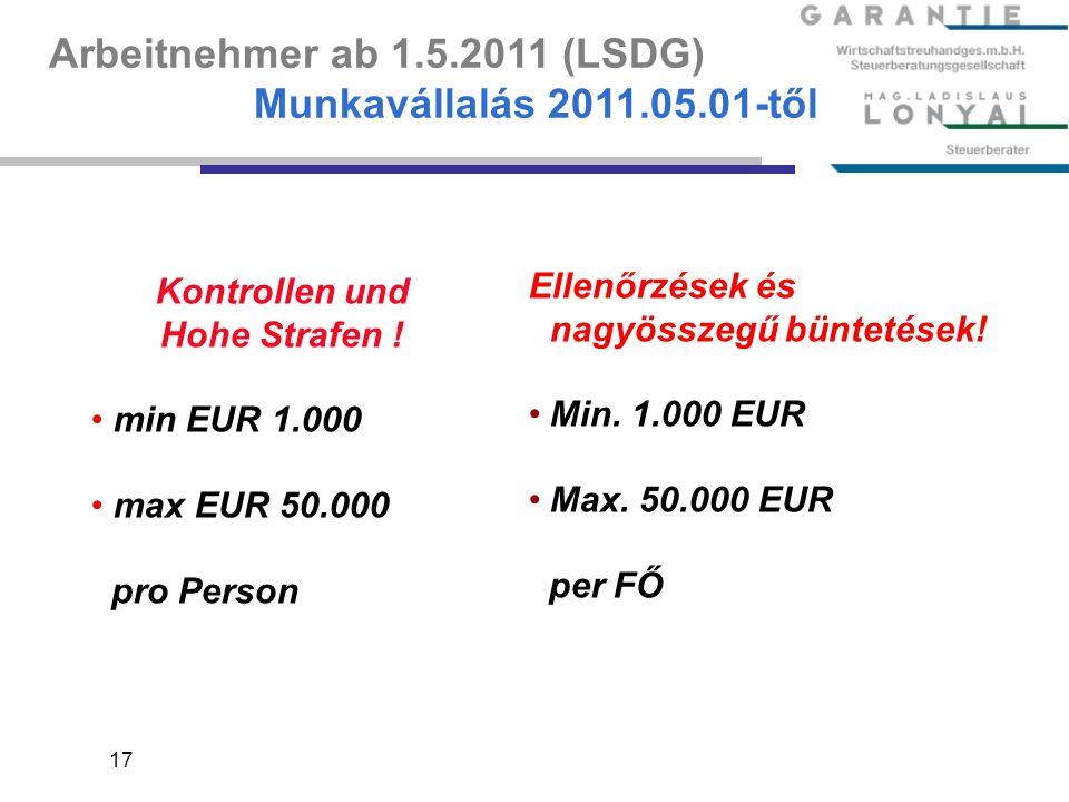 17 Kontrollen und Hohe Strafen ! min EUR 1.000 max EUR 50.000 pro Person Arbeitnehmer ab 1.5.2011 (LSDG) Munkavállalás 2011.05.01-től Ellenőrzések és