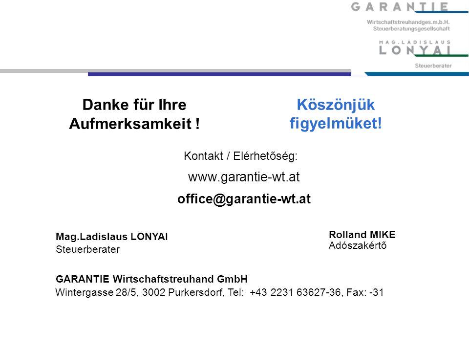 Danke für Ihre Aufmerksamkeit ! Mag.Ladislaus LONYAI Steuerberater GARANTIE Wirtschaftstreuhand GmbH Wintergasse 28/5, 3002 Purkersdorf, Tel: +43 2231