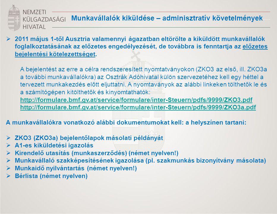  2011 május 1-től Ausztria valamennyi ágazatban eltörölte a kiküldött munkavállalók foglalkoztatásának az előzetes engedélyezését, de továbbra is fen