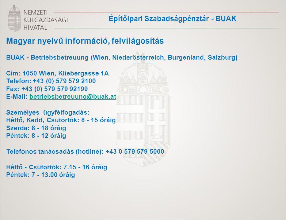 Magyar nyelvű információ, felvilágosítás BUAK - Betriebsbetreuung (Wien, Niederösterreich, Burgenland, Salzburg) Cím: 1050 Wien, Kliebergasse 1A Telef