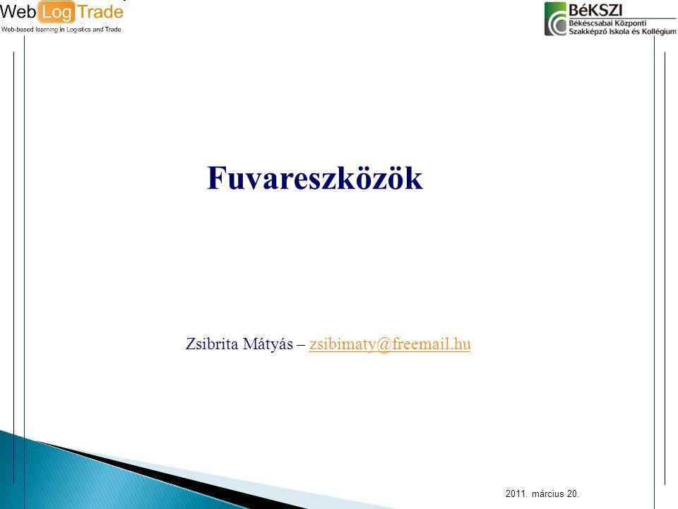 2011. március 20. Fuvareszközök Zsibrita Mátyás – zsibimaty@freemail.huzsibimaty@freemail.hu