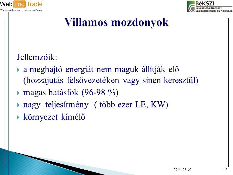 2014. 08. 20.12 Jellemzőik:  a meghajtó energiát nem maguk állítják elő (hozzájutás felsővezetéken vagy sínen keresztül)  magas hatásfok (96-98 %) 