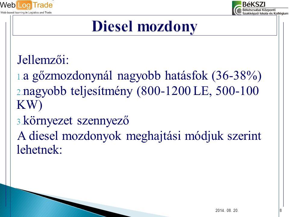 2014. 08. 20.8 Jellemzői: 1. a gőzmozdonynál nagyobb hatásfok (36-38%) 2. nagyobb teljesítmény (800-1200 LE, 500-100 KW) 3. környezet szennyező A dies