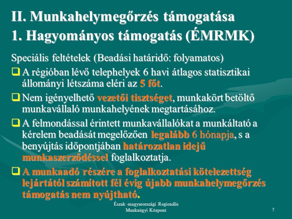 09-12-16 Észak -magyarországi Regionális Munkaügyi Központ28 A további kedvezmény időtartama: a munkaadó a foglalkoztatás első évének lejártát követően további két évig mentesül (összesen 3 év) –a társadalombiztosítási járulék és a –munkaadói járulék, második évének lejártát követően további egy évig mentesül (összesen 3 év) – egészségügyi hozzájárulás megfizetése alól.