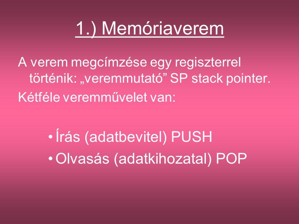 """1.) Memóriaverem A verem megcímzése egy regiszterrel történik: """"veremmutató"""" SP stack pointer. Kétféle veremművelet van: Írás (adatbevitel) PUSH Olvas"""