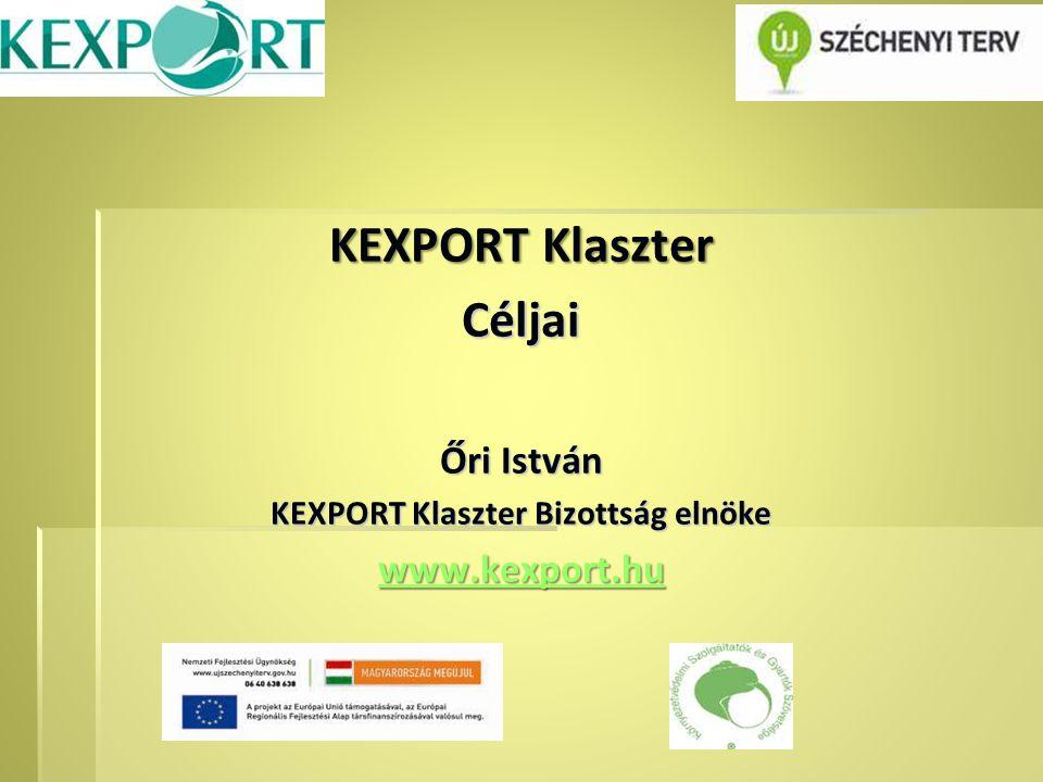 KEXPORT Klaszter Céljai Őri István KEXPORT Klaszter Bizottság elnöke www.kexport.hu